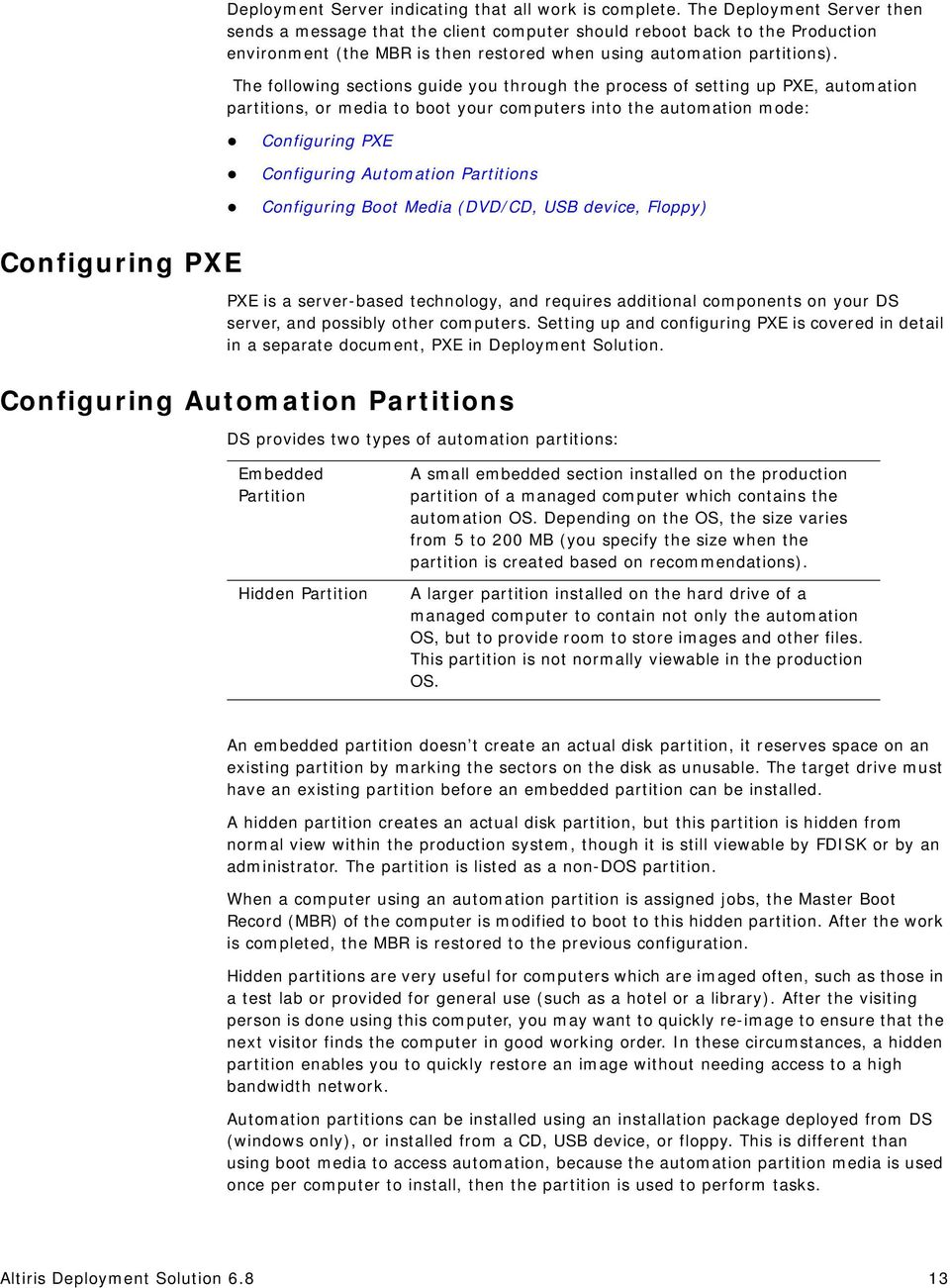 The following sections guide you through the process of setting up PXE, automation partitions, or media to boot your computers into the automation mode: Configuring PXE Configuring Automation