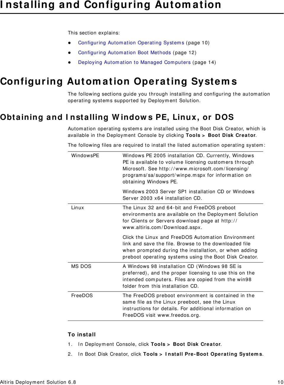 Obtaining and Installing Windows PE, Linux, or DOS Automation operating systems are installed using the Boot Disk Creator, which is available in the Deployment Console by clicking Tools > Boot Disk