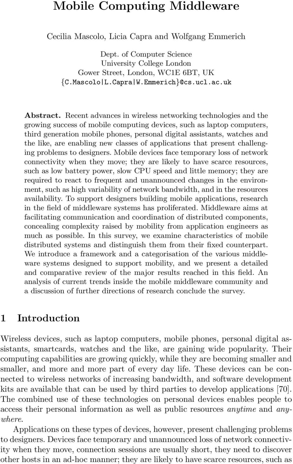 Recent advances in wireless networking technologies and the growing success of mobile computing devices, such as laptop computers, third generation mobile phones, personal digital assistants, watches