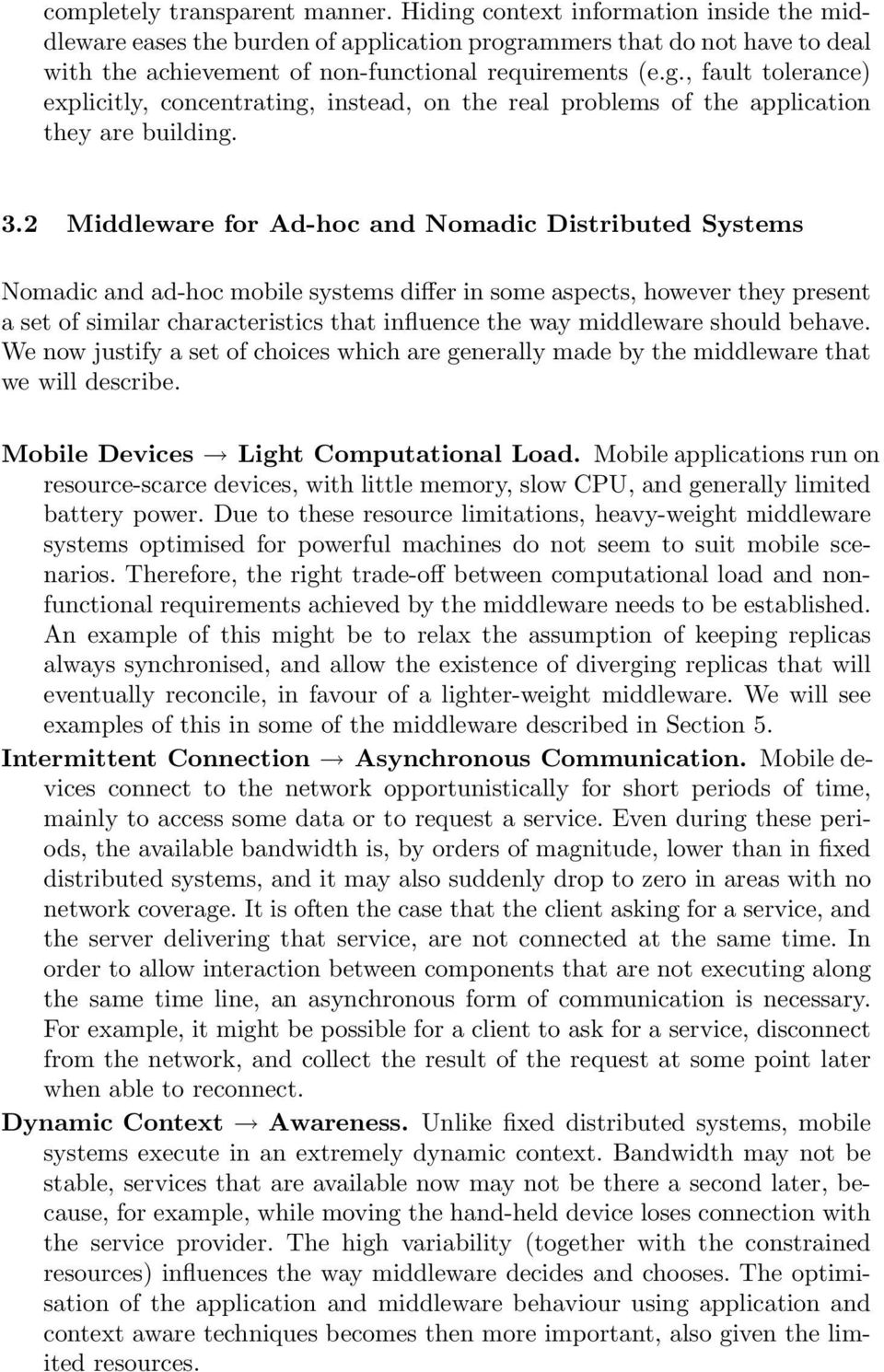 3.2 Middleware for Ad-hoc and Nomadic Distributed Systems Nomadic and ad-hoc mobile systems differ in some aspects, however they present a set of similar characteristics that influence the way