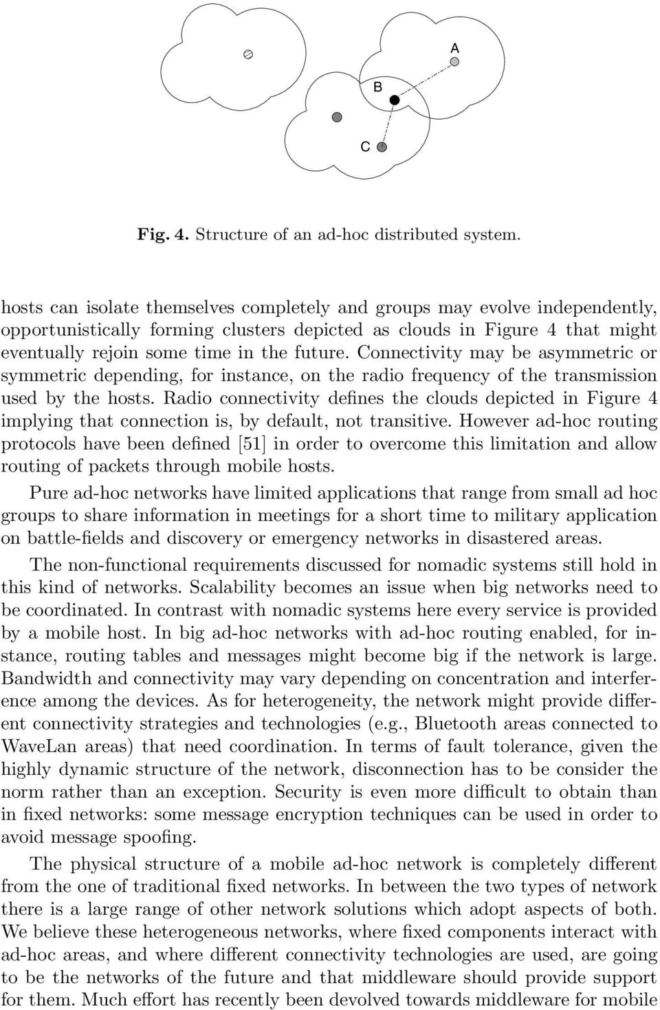 Connectivity may be asymmetric or symmetric depending, for instance, on the radio frequency of the transmission used by the hosts.