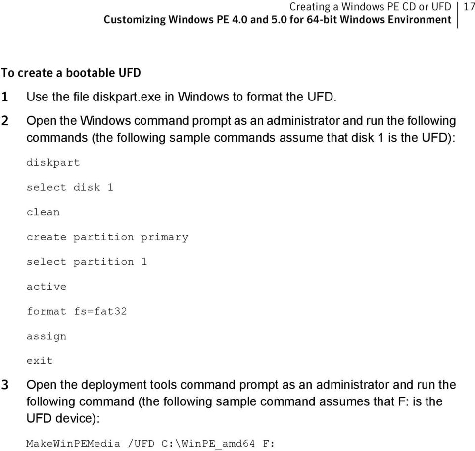 2 Open the Windows command prompt as an administrator and run the following commands (the following sample commands assume that disk 1 is the UFD): diskpart