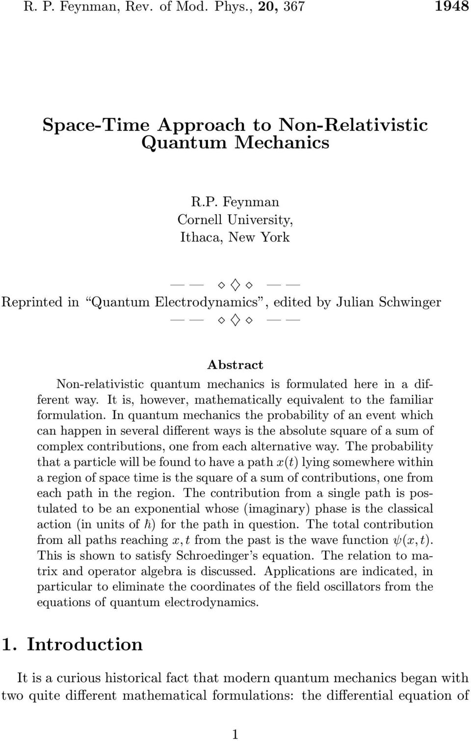 In quantum mechanics the probability of an event which can happen in several different ways is the absolute square of a sum of complex contributions, one from each alternative way.