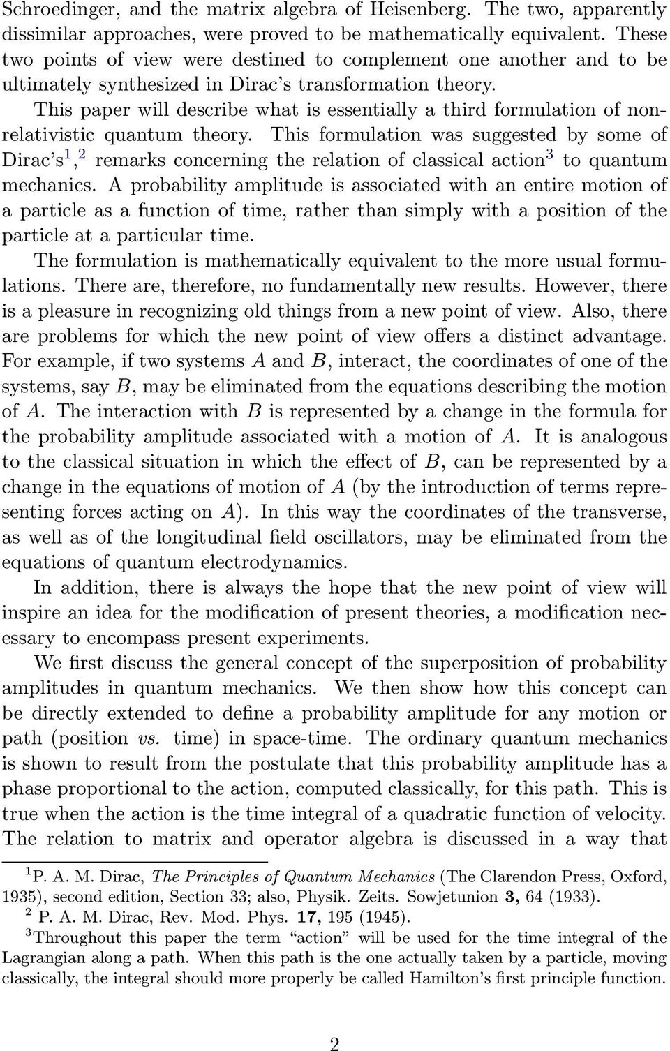 This paper will describe what is essentially a third formulation of nonrelativistic quantum theory.