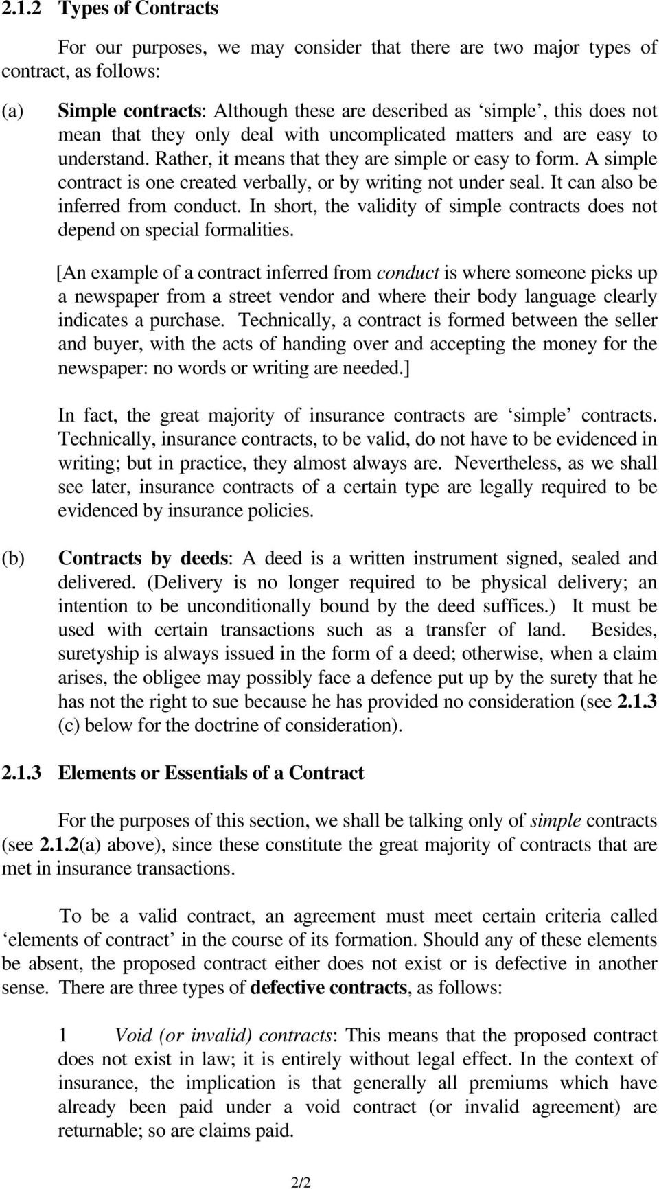 It can also be inferred from conduct. In short, the validity of simple contracts does not depend on special formalities.