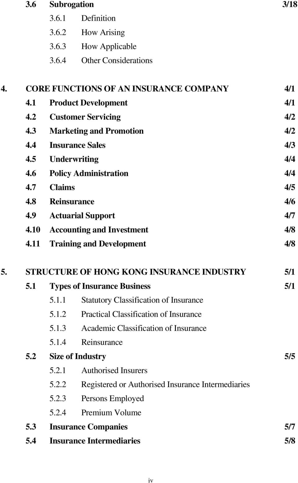 10 Accounting and Investment 4/8 4.11 Training and Development 4/8 5. STRUCTURE OF HONG KONG INSURANCE INDUSTRY 5/1 5.1 Types of Insurance Business 5/1 5.1.1 Statutory Classification of Insurance 5.1.2 Practical Classification of Insurance 5.
