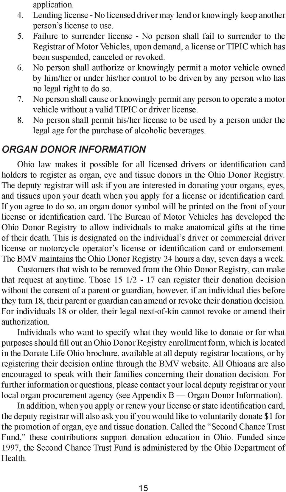 No person shall authorize or knowingly permit a motor vehicle owned by him/her or under his/her control to be driven by any person who has no legal right to do so. 7.