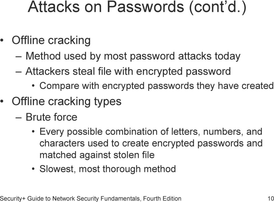 Compare with encrypted passwords they have created Offline cracking types Brute force Every possible combination