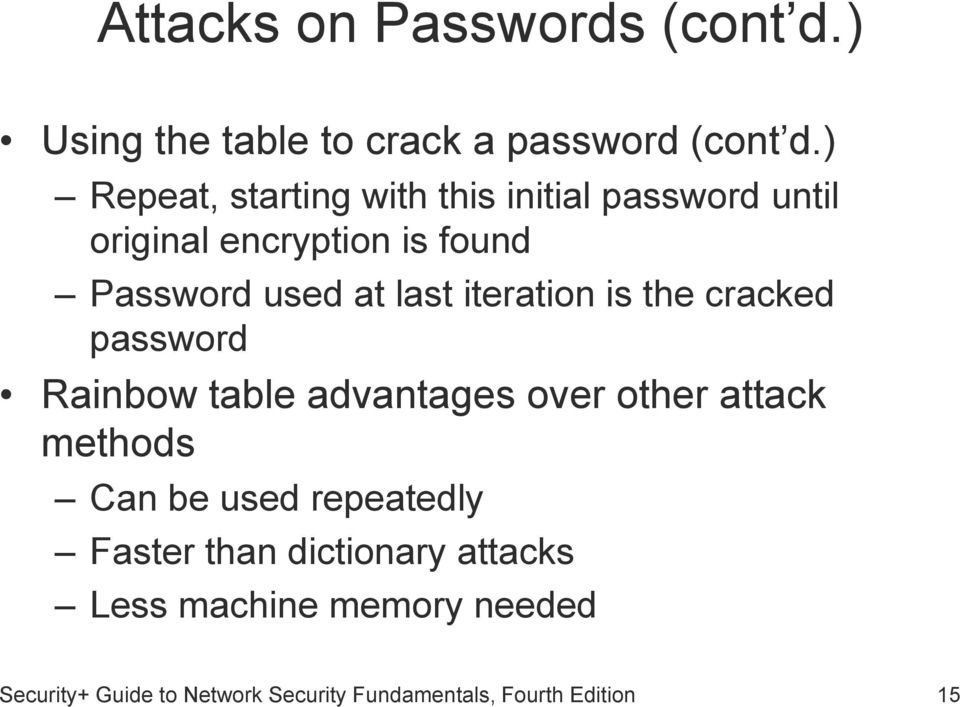 iteration is the cracked password Rainbow table advantages over other attack methods Can be used
