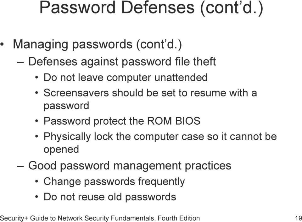 resume with a password Password protect the ROM BIOS Physically lock the computer case so it cannot be