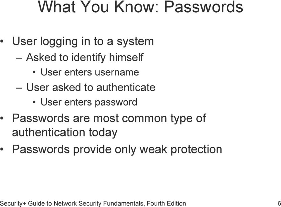 Passwords are most common type of authentication today Passwords provide