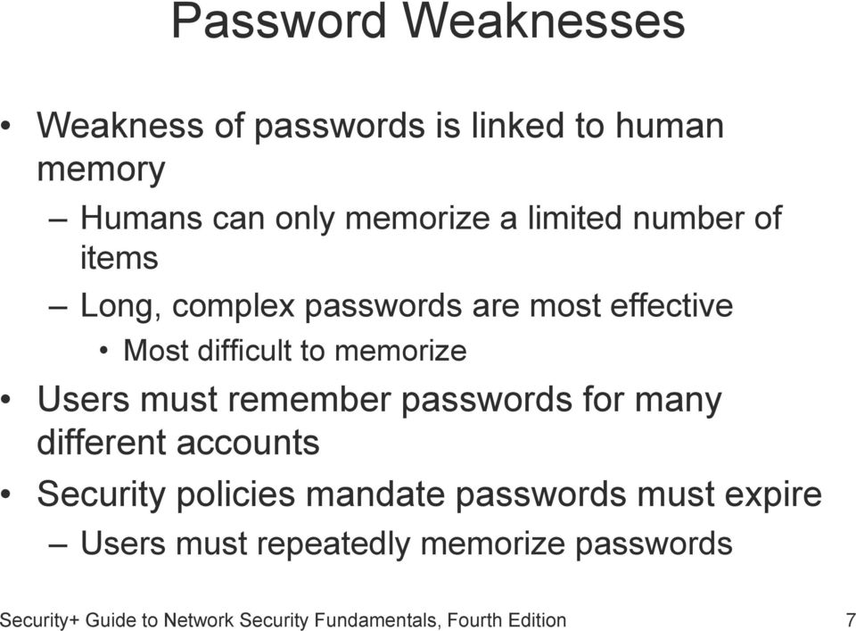 must remember passwords for many different accounts Security policies mandate passwords must expire