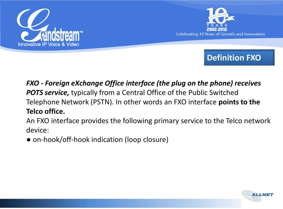 In other words an FXO interface points to the Telco office.