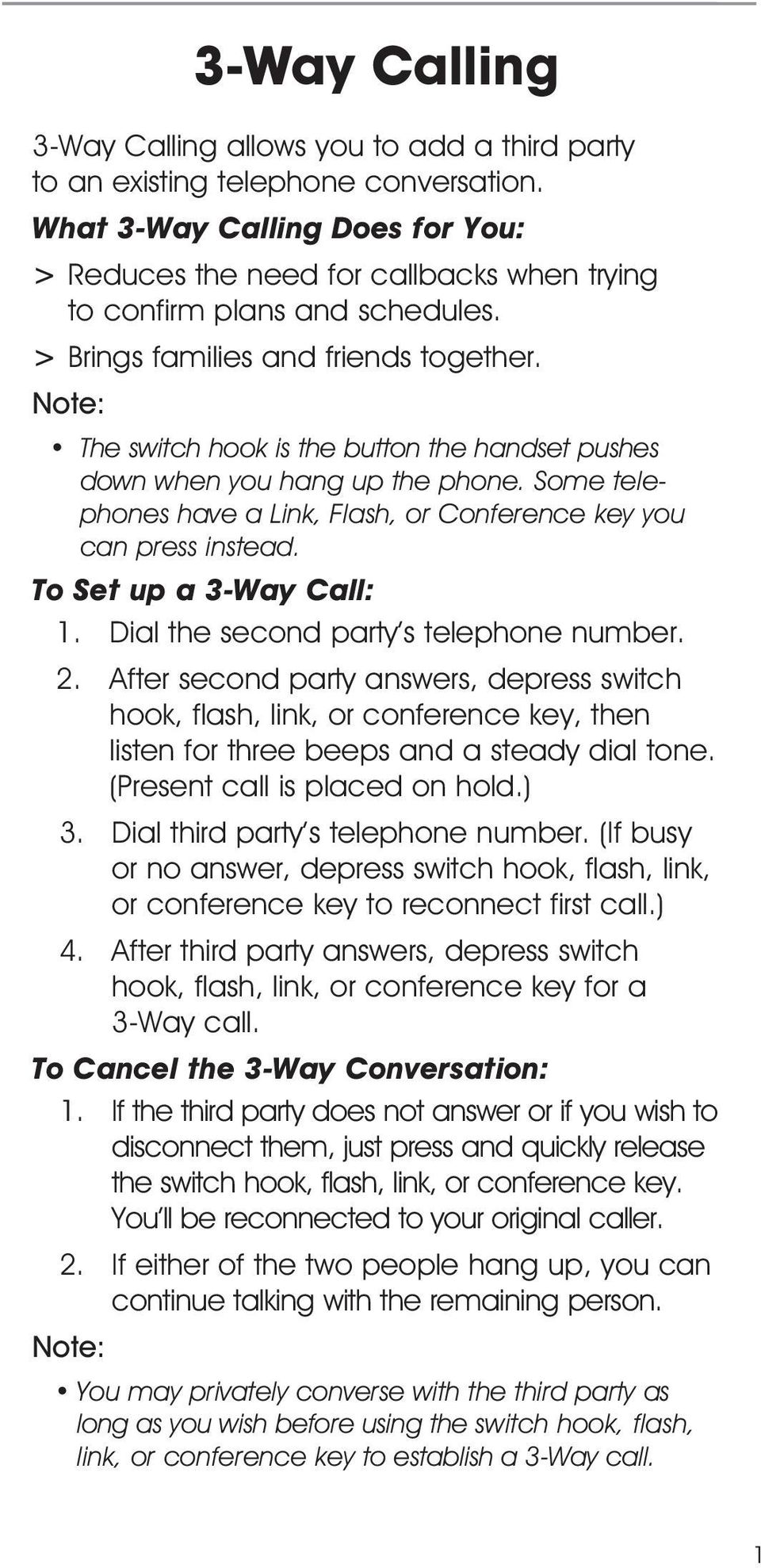 Note: The switch hook is the button the handset pushes down when you hang up the phone. Some telephones have a Link, Flash, or Conference key you can press instead. To Set up a 3-Way Call: 1.