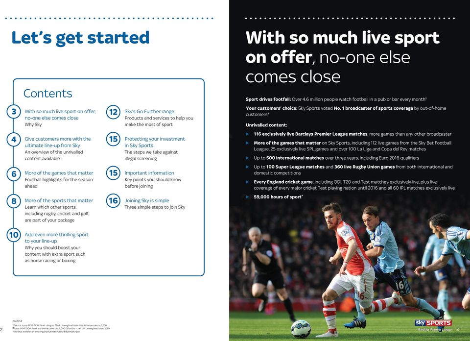 12 15 15 16 Sky s Go Further range Products and services to help you make the most of sport Protecting your investment in Sky Sports The steps we take against illegal screening Important information