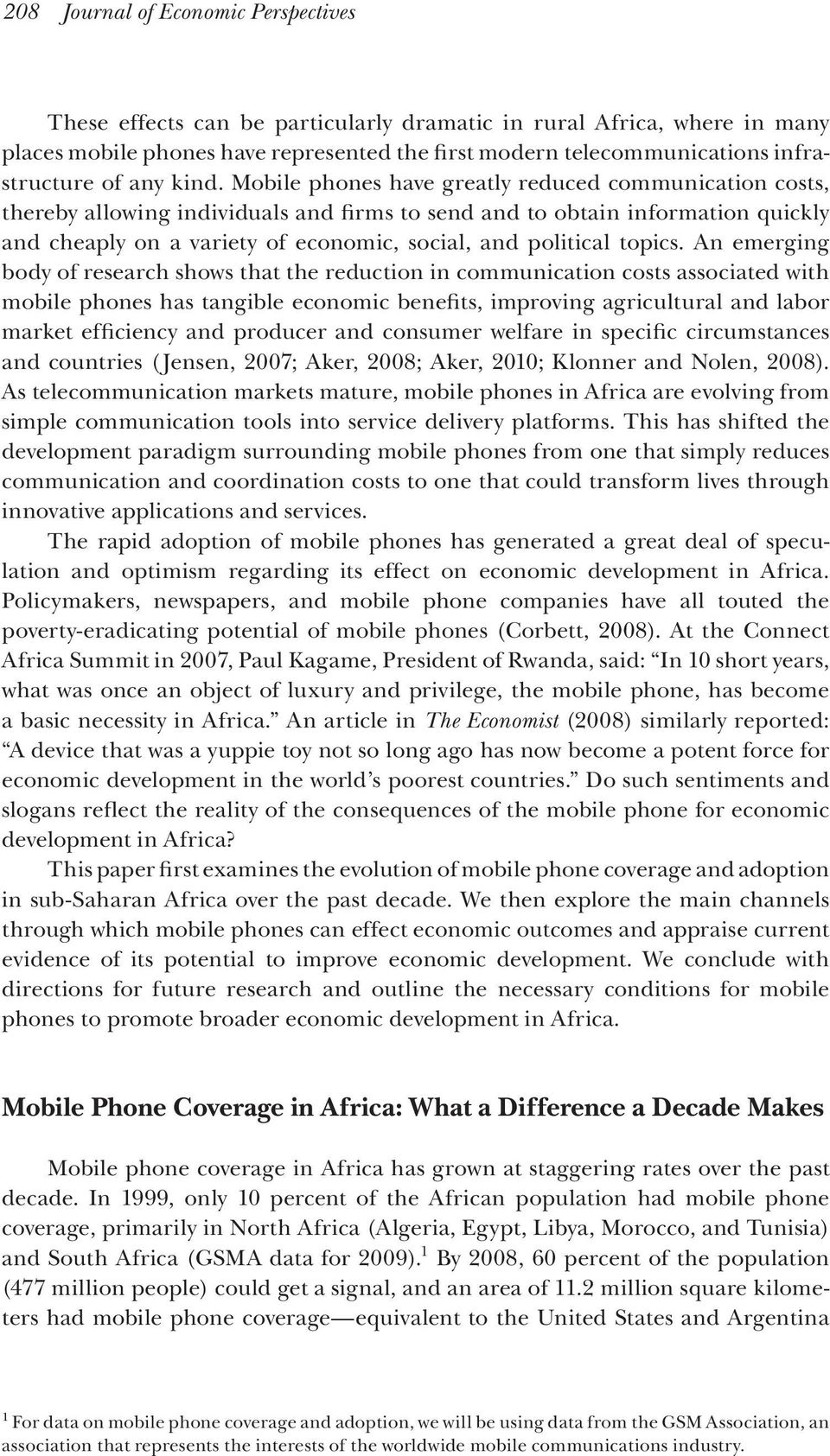 Mobile phones have greatly reduced communication costs, thereby allowing individuals and firms to send and to obtain information quickly and cheaply on a variety of economic, social, and political