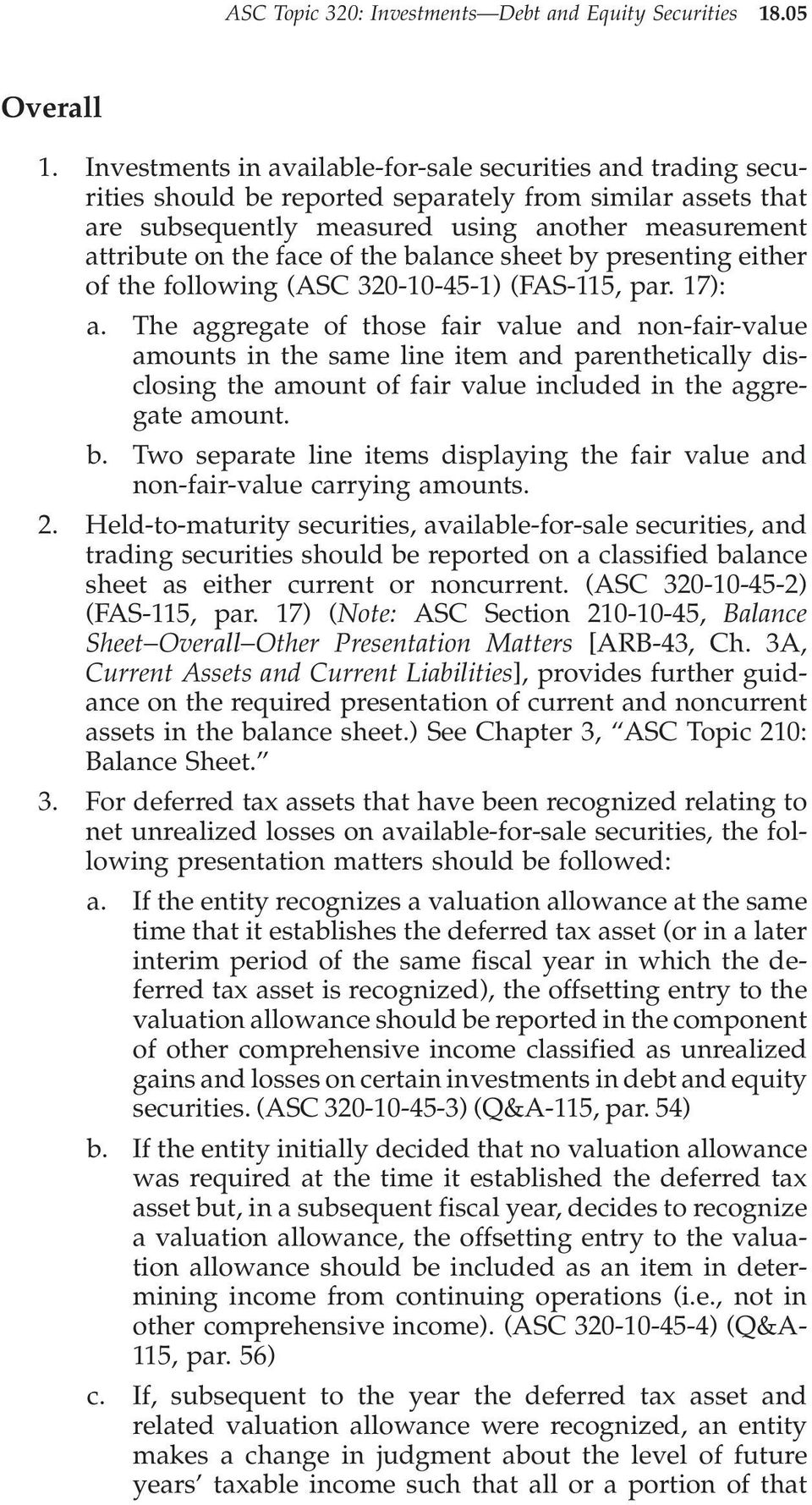 the balance sheet by presenting either of the following (ASC 320-10-45-1) (FAS-115, par. 17): a.