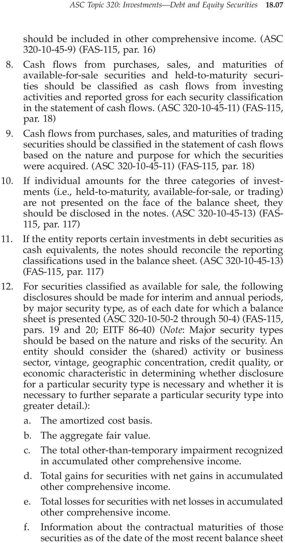 each security classification in the statement of cash flows. (ASC 320-10-45-11) (FAS-115, par. 18) 9.