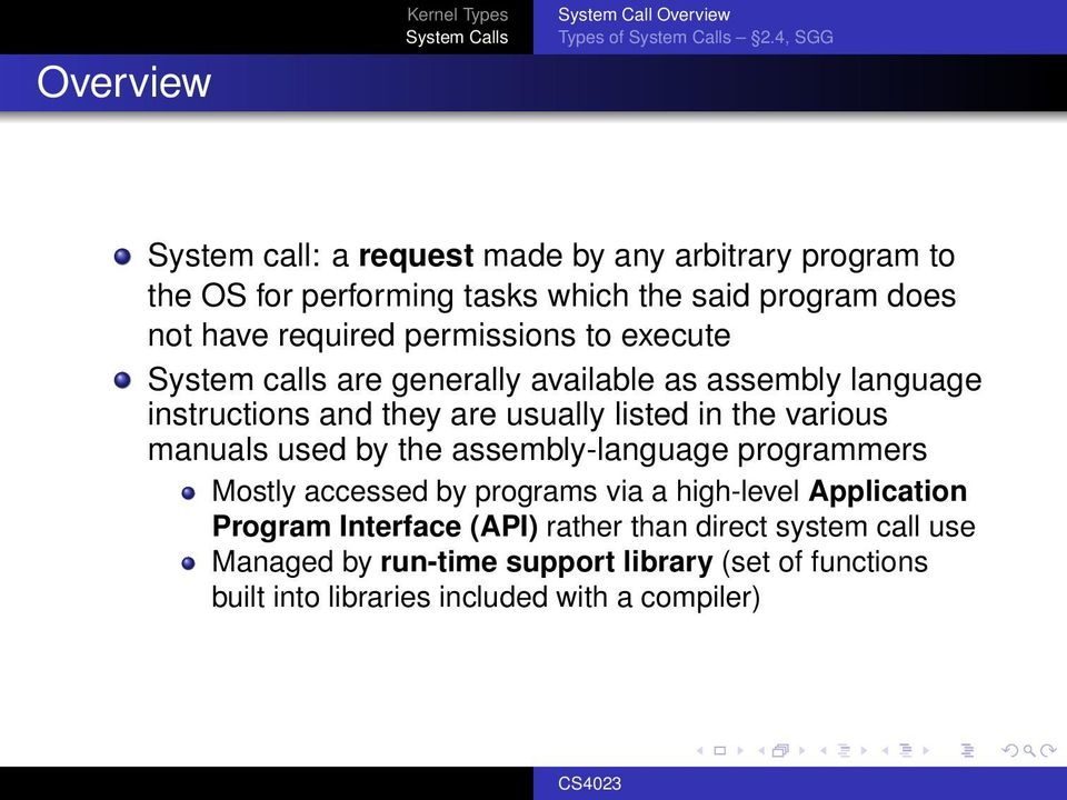 permissions to execute System calls are generally available as assembly language instructions and they are usually listed in the various