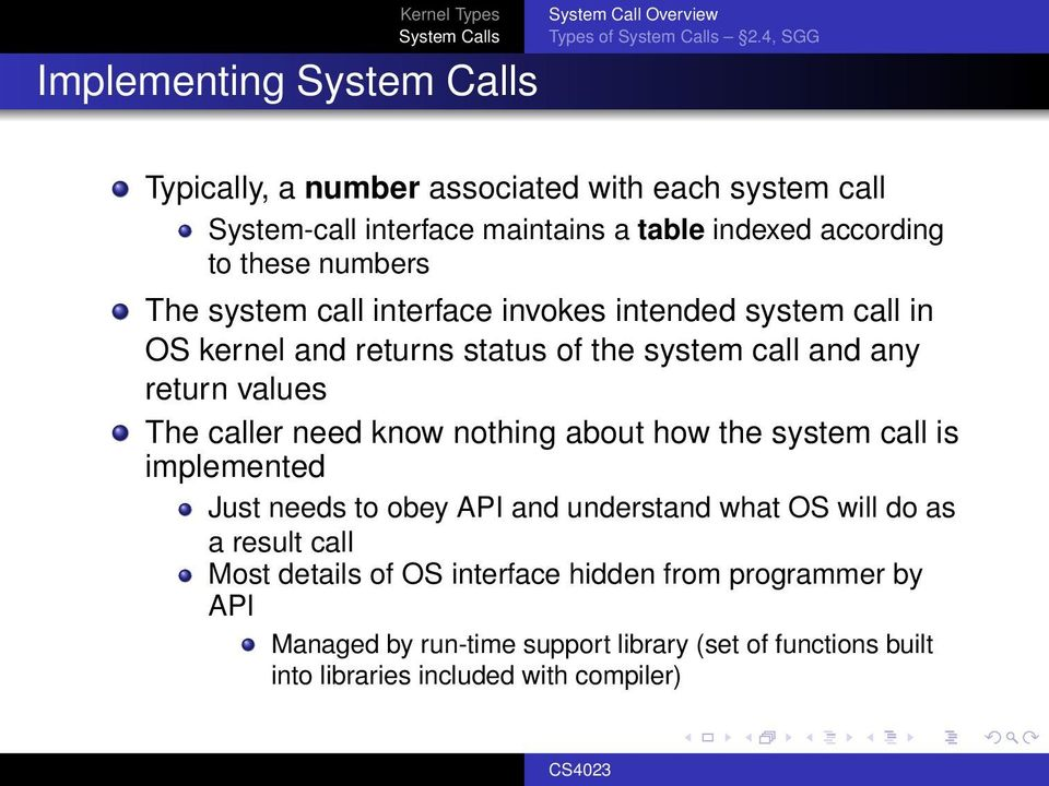 call interface invokes intended system call in OS kernel and returns status of the system call and any return values The caller need know nothing