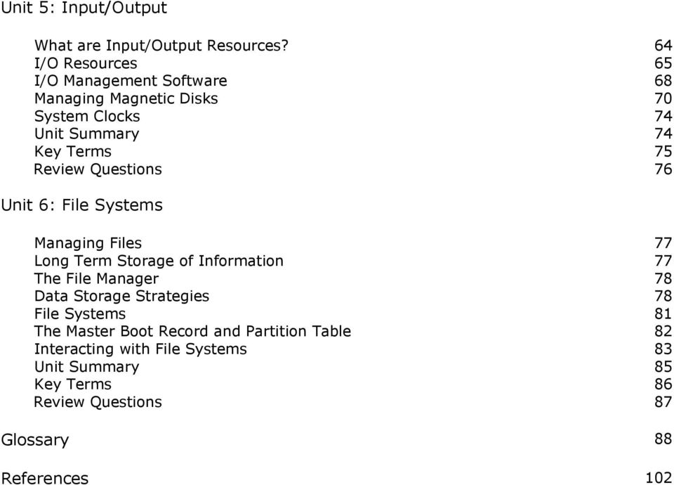 Review Questions 76 Unit 6: File Systems Managing Files 77 Long Term Storage of Information 77 The File Manager 78 Data