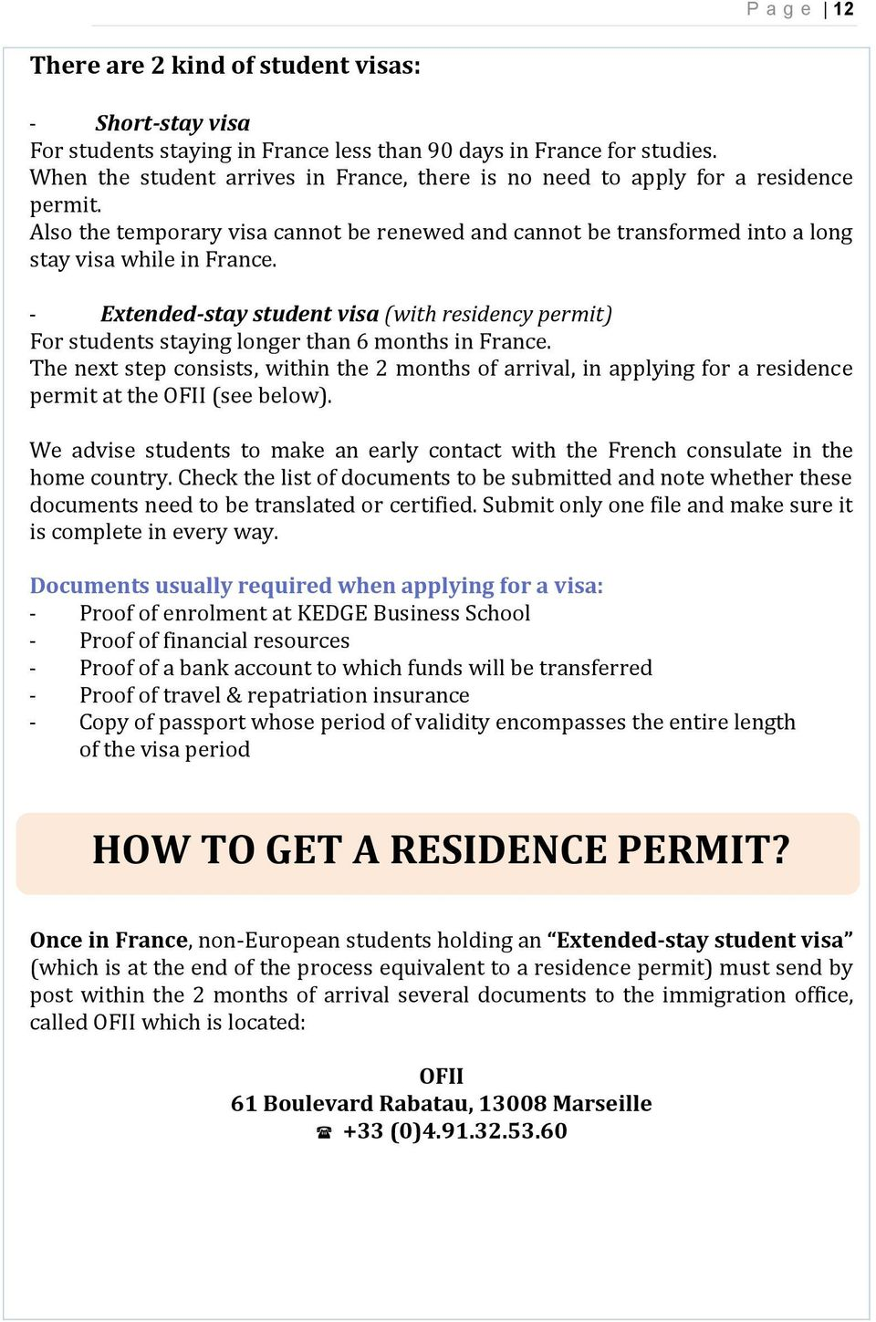 - Extended-stay student visa (with residency permit) For students staying longer than 6 months in France.