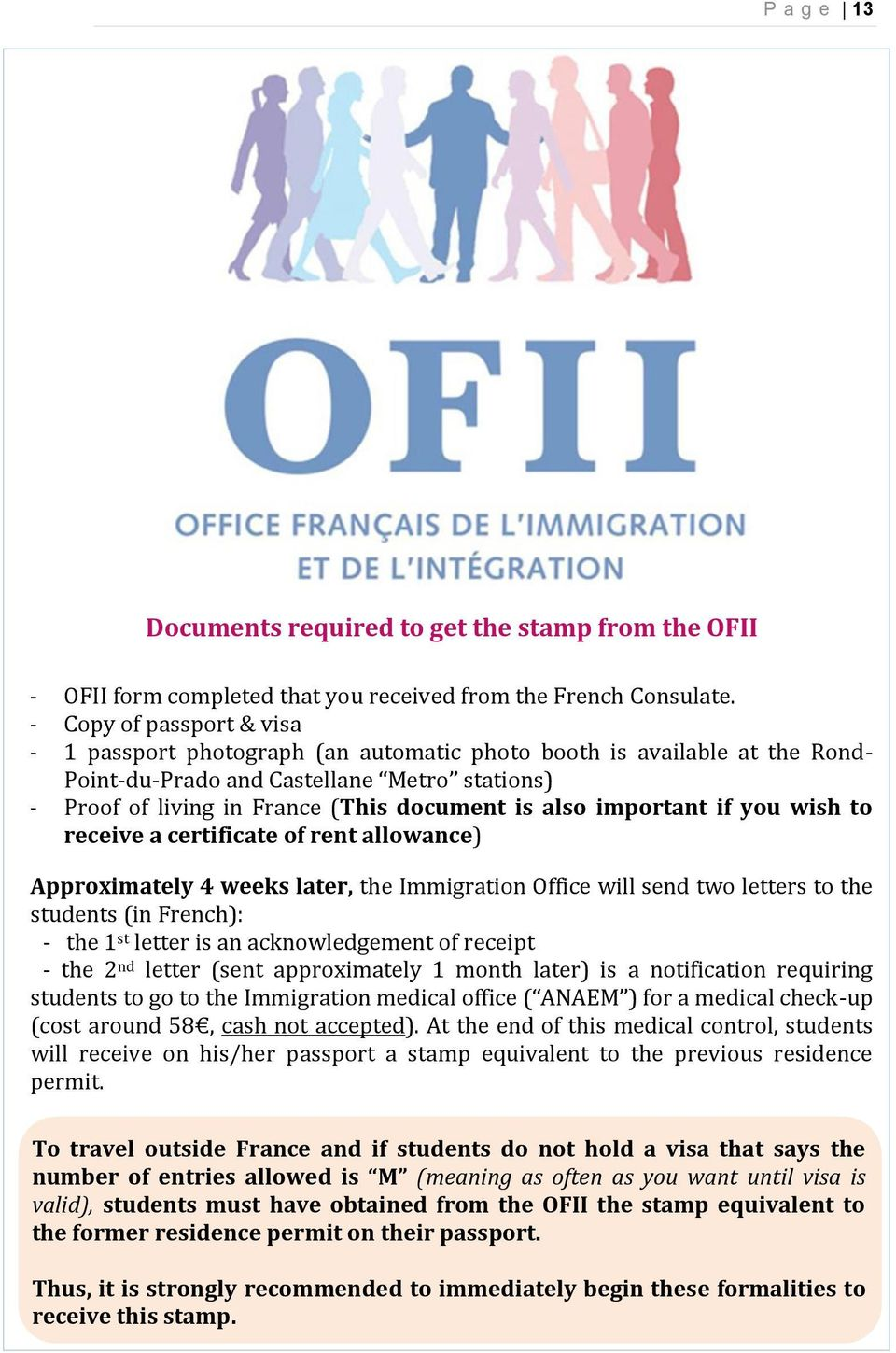important if you wish to receive a certificate of rent allowance) Approximately 4 weeks later, the Immigration Office will send two letters to the students (in French): - the 1 st letter is an