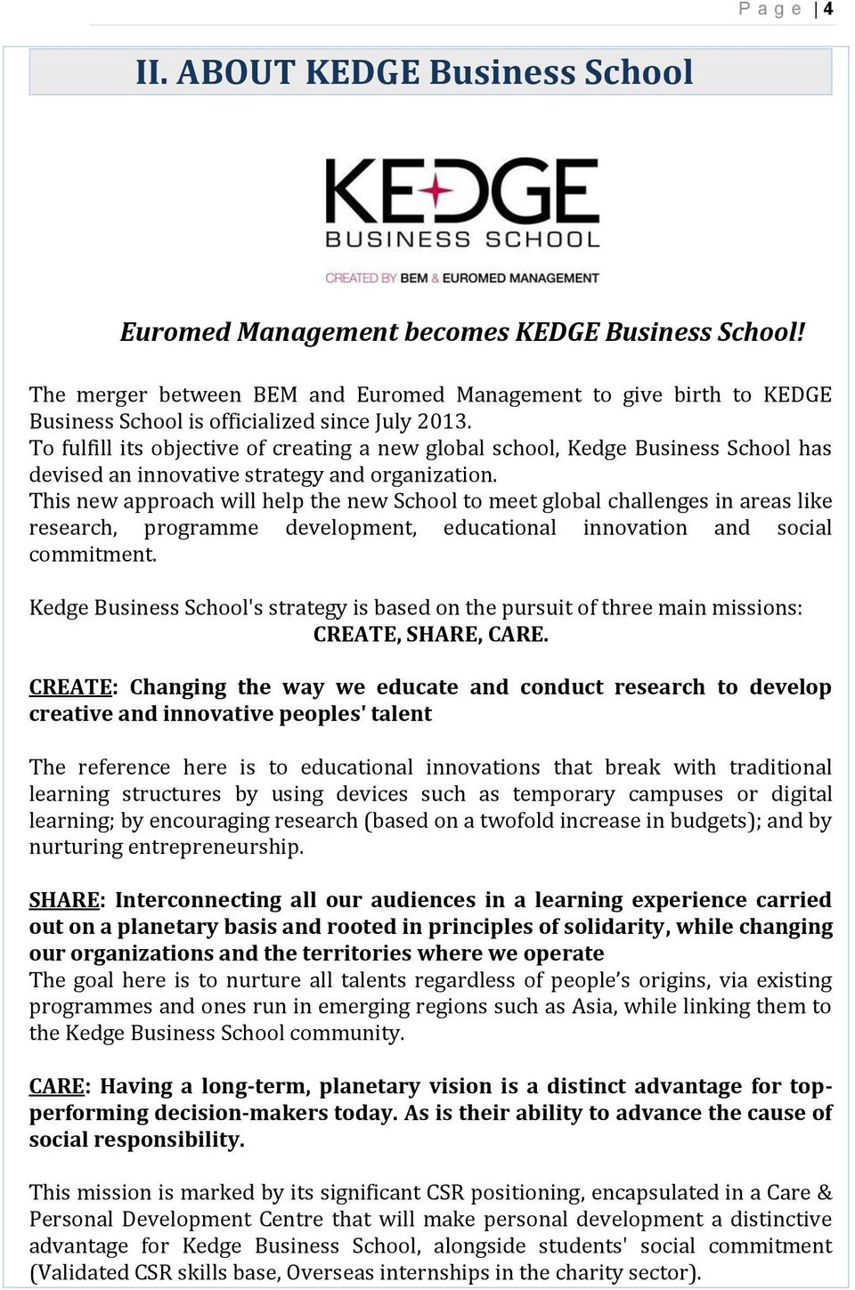 To fulfill its objective of creating a new global school, Kedge Business School has devised an innovative strategy and organization.