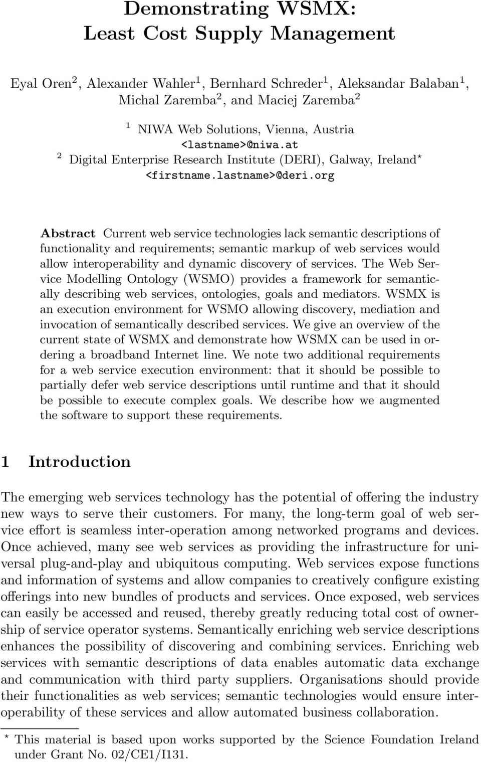 org Abstract Current web service technologies lack semantic descriptions of functionality and requirements; semantic markup of web services would allow interoperability and dynamic discovery of