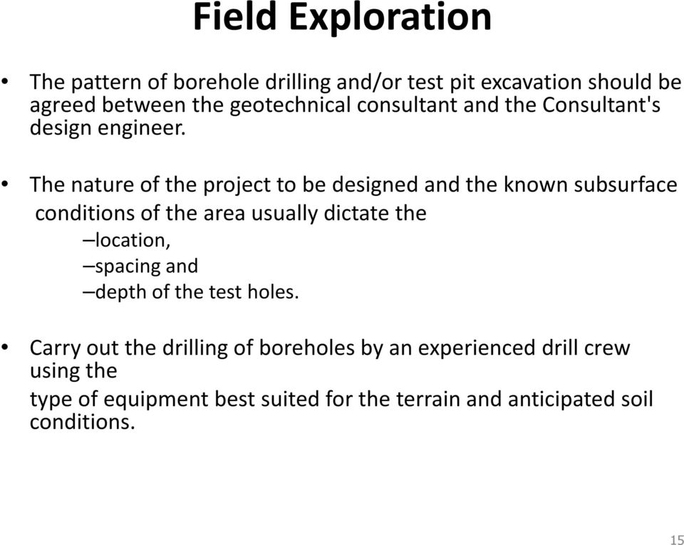 The nature of the project to be designed and the known subsurface conditions of the area usually dictate the location,
