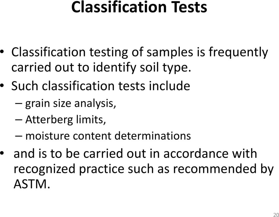 Such classification tests include grain size analysis, Atterberglimits,