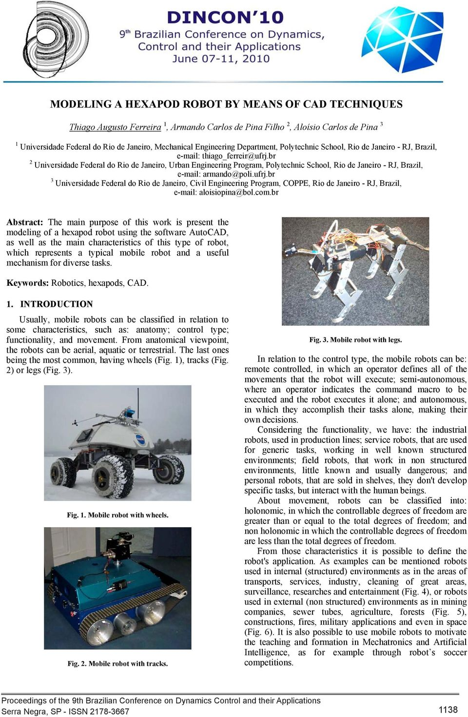 com.br Abstract: The main purpose of this work is present the modeling of a hexapod robot using the software AutoCAD, as well as the main characteristics of this type of robot, which represents a
