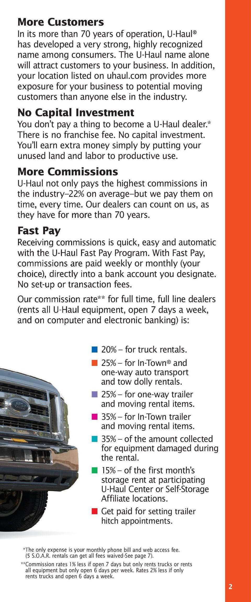 No Capital Investment You don t pay a thing to become a U-Haul dealer.* There is no franchise fee. No capital investment.