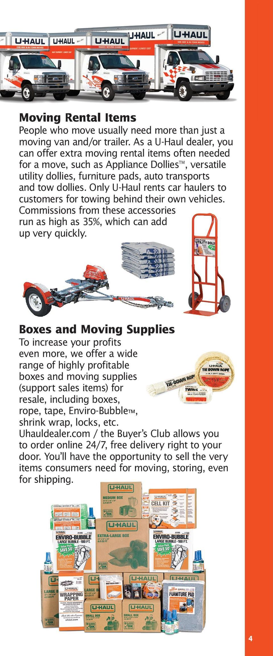 Only U-Haul rents car haulers to customers for towing behind their own vehicles. Commissions from these accessories run as high as 35%, which can add up very quickly.