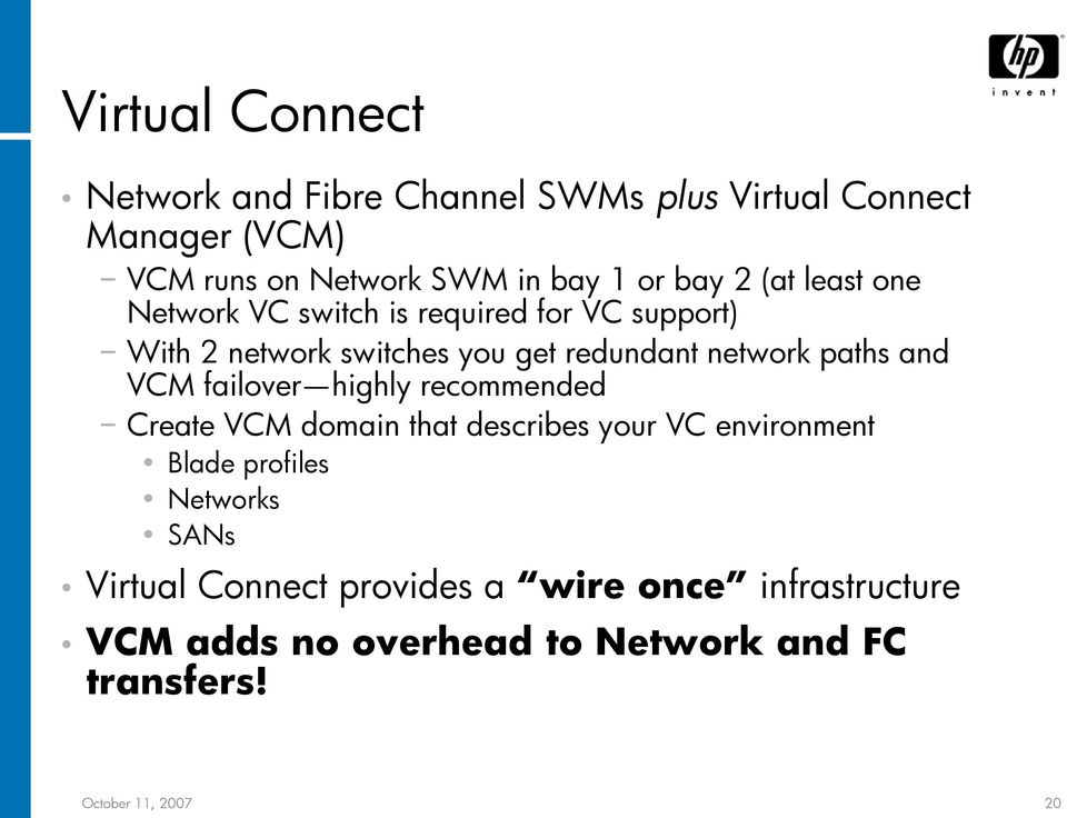 paths and VCM failover highly recommended Create VCM domain that describes your VC environment Blade profiles Networks