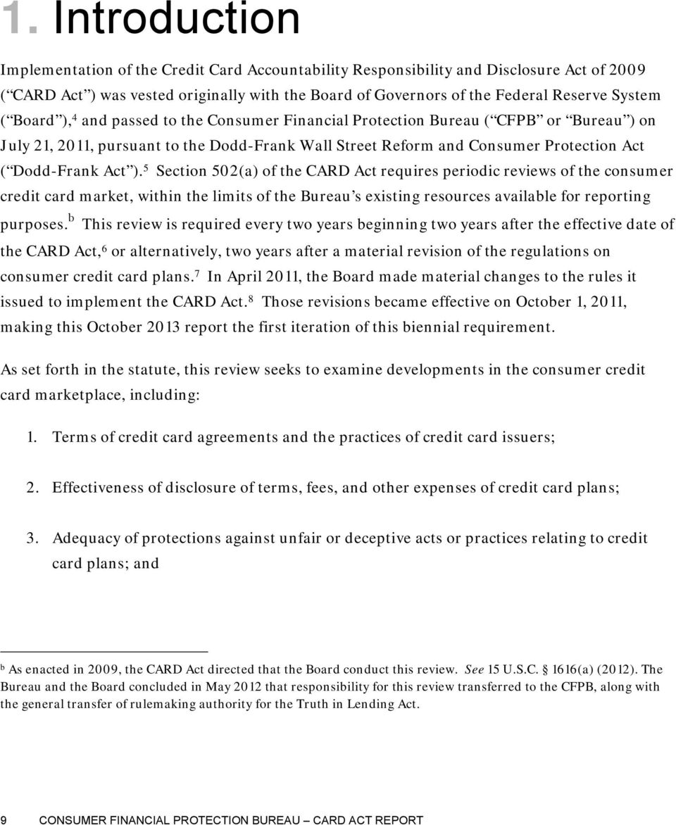 5 Section 502(a) of the CARD Act requires periodic reviews of the consumer credit card market, within the limits of the Bureau s existing resources available for reporting purposes.