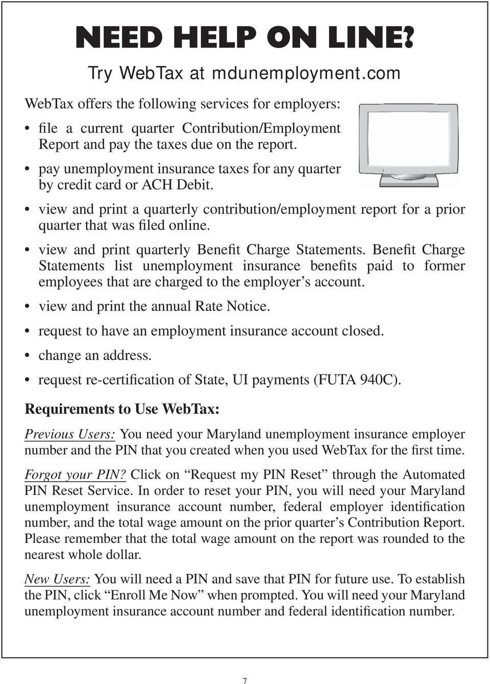 view and print quarterly Benefit Charge Statements. Benefit Charge Statements list unemployment insurance benefits paid to former employees that are charged to the employer s account.