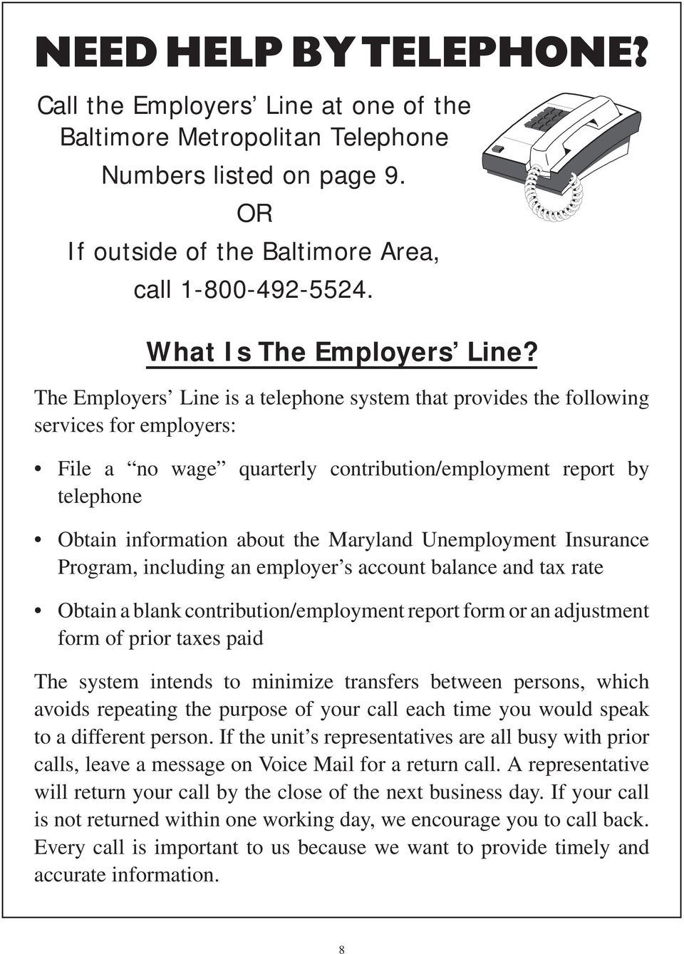 The Employers Line is a telephone system that provides the following services for employers: File a no wage quarterly contribution/employment report by telephone Obtain information about the Maryland