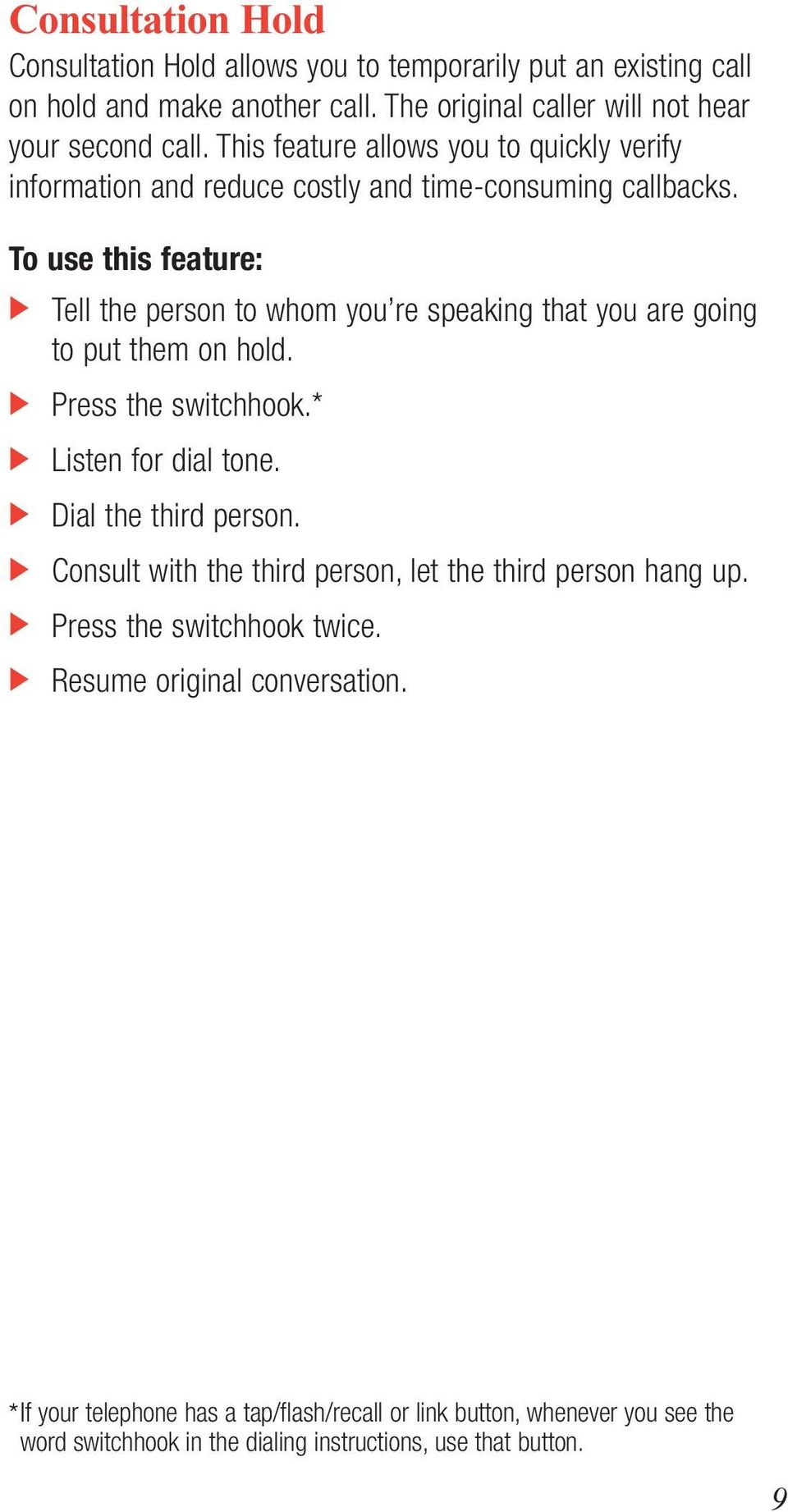 To use this feature: Tell the person to whom you re speaking that you are going to put them on hold. Press the switchhook.* Dial the third person.