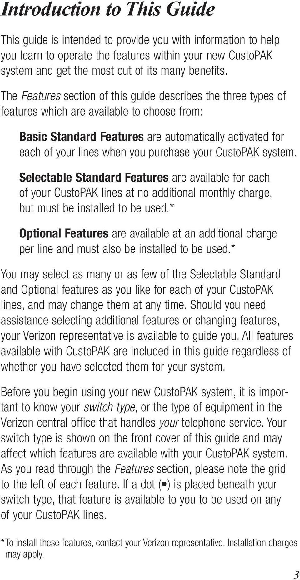 purchase your CustoPAK system. Selectable Standard Features are available for each of your CustoPAK lines at no additional monthly charge, but must be installed to be used.