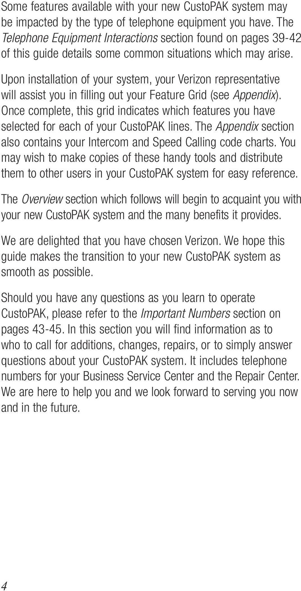 Upon installation of your system, your Verizon representative will assist you in filling out your Feature Grid (see Appendix).