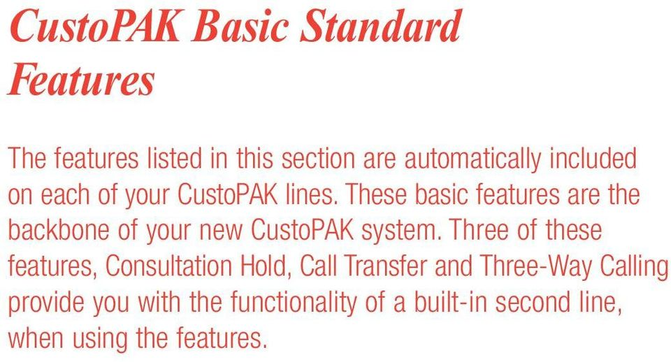 These basic features are the backbone of your new CustoPAK system.