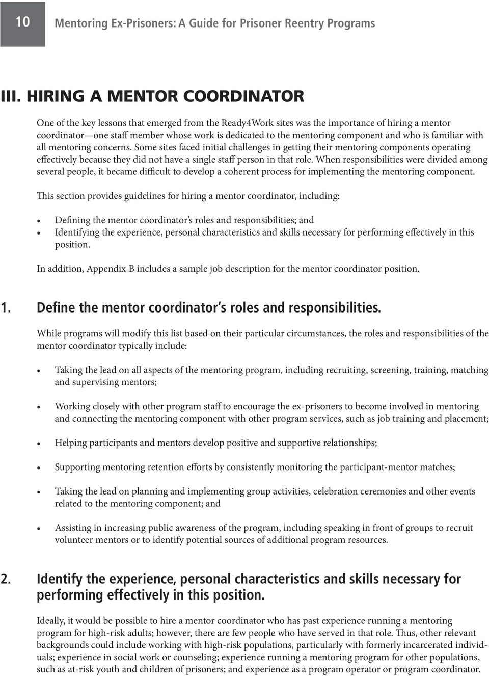 Some sites faced initial challenges in getting their mentoring components operating effectively because they did not have a single staff person in that role.