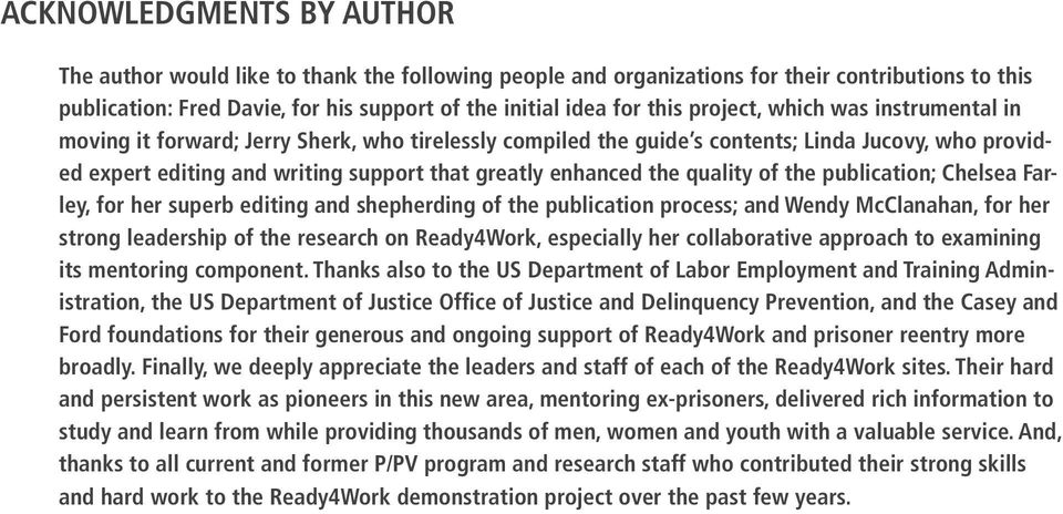 the quality of the publication; Chelsea Farley, for her superb editing and shepherding of the publication process; and Wendy McClanahan, for her strong leadership of the research on Ready4Work,
