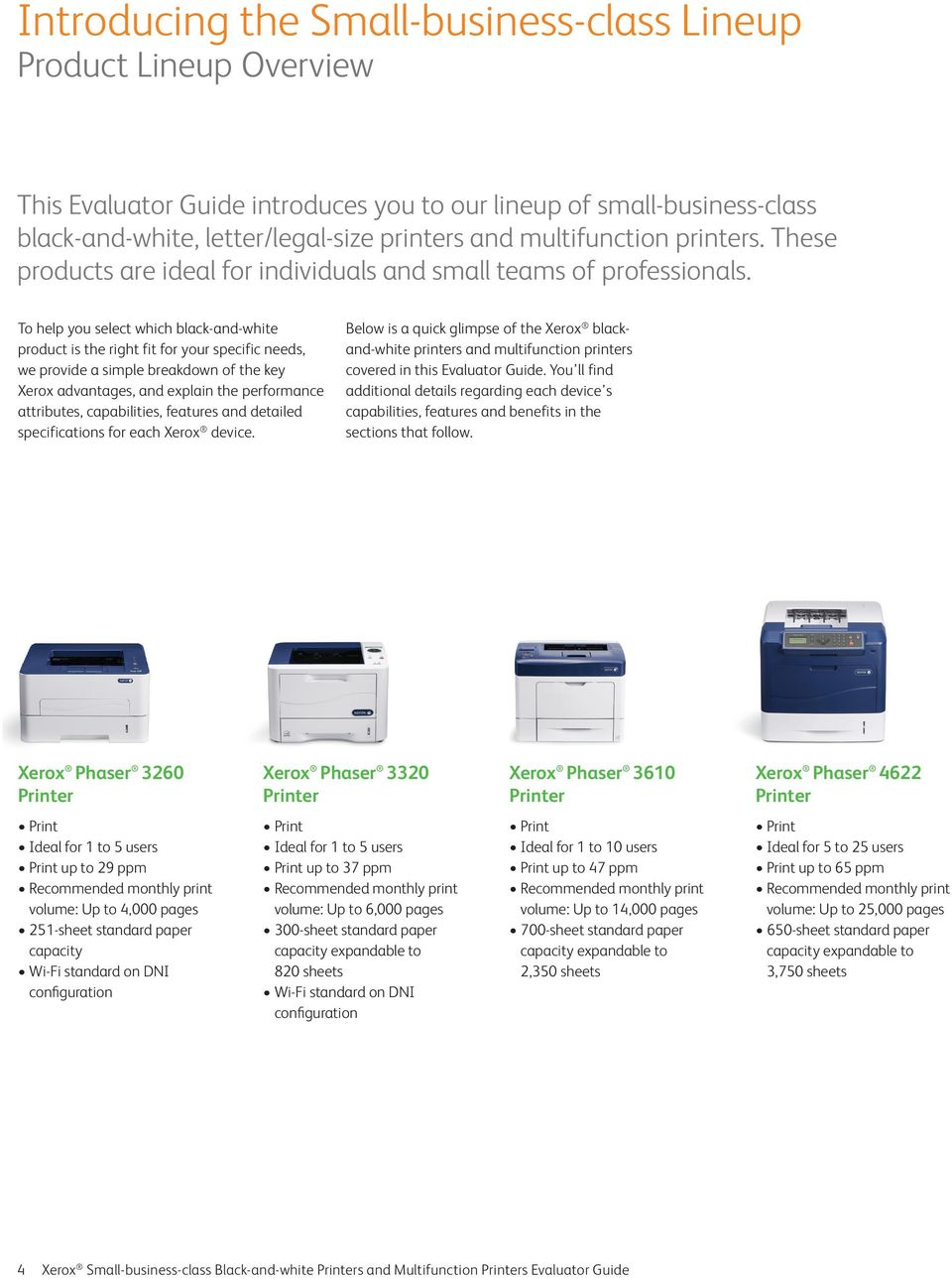 To help you select which black-and-white product is the right fit for your specific needs, we provide a simple breakdown of the key Xerox advantages, and explain the performance attributes,