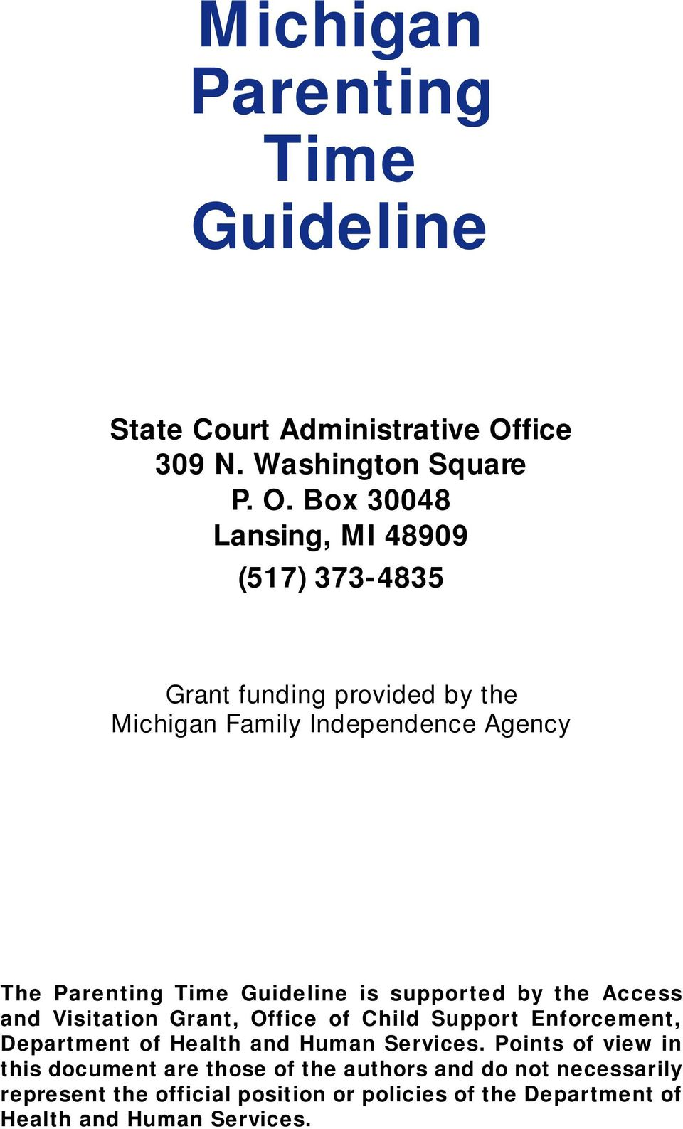 Box 30048 Lansing, MI 48909 (517) 373-4835 Grant funding provided by the Michigan Family Independence Agency The Parenting Time