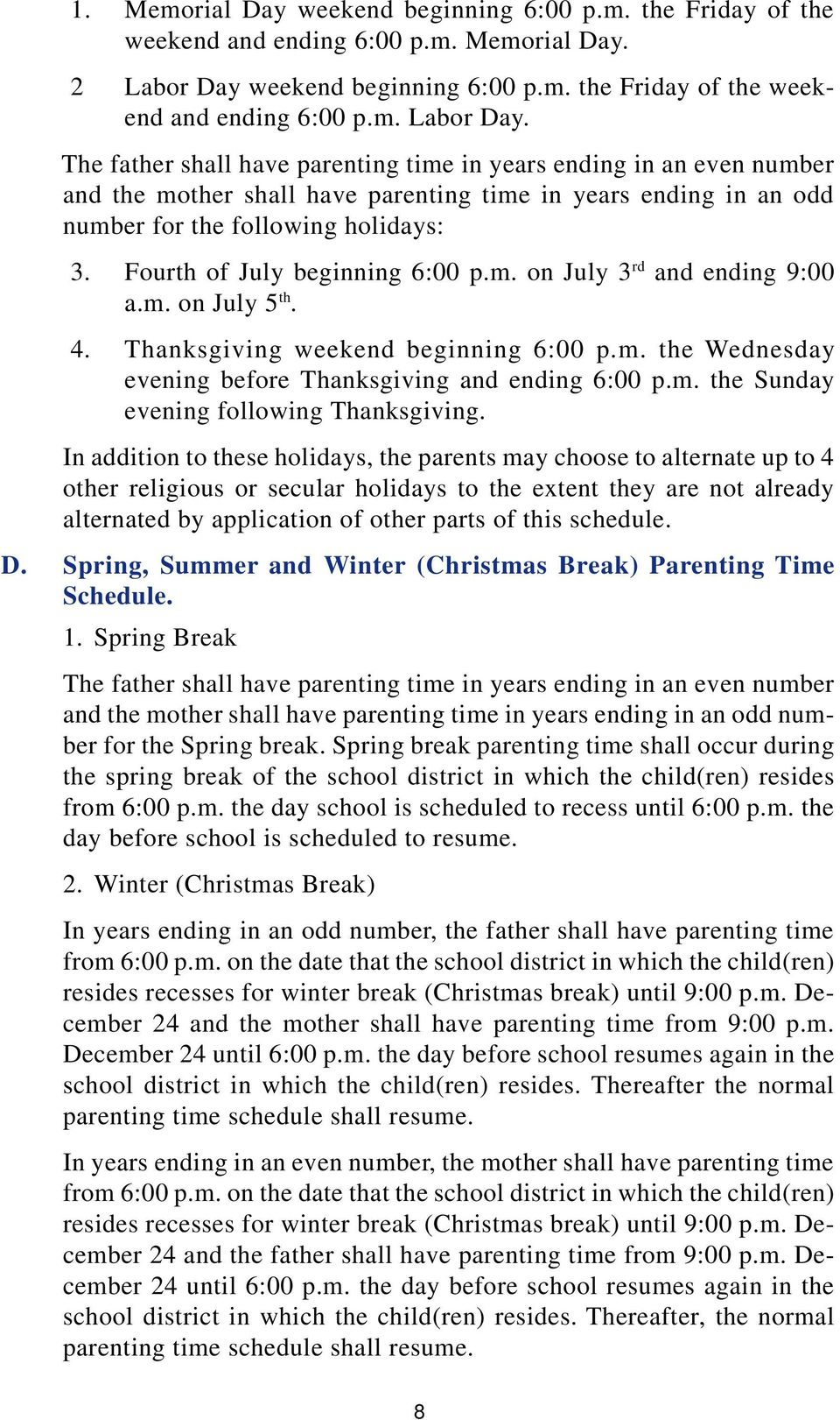 The father shall have parenting time in years ending in an even number and the mother shall have parenting time in years ending in an odd number for the following holidays: 3.