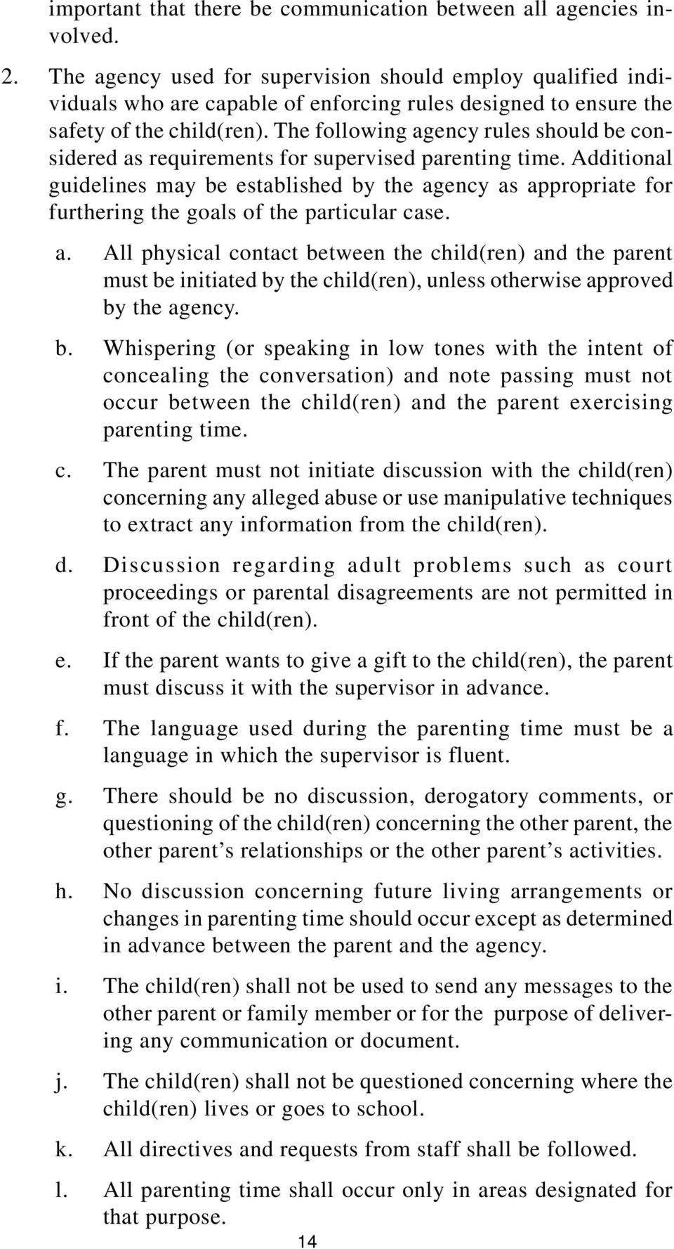 The following agency rules should be considered as requirements for supervised parenting time.