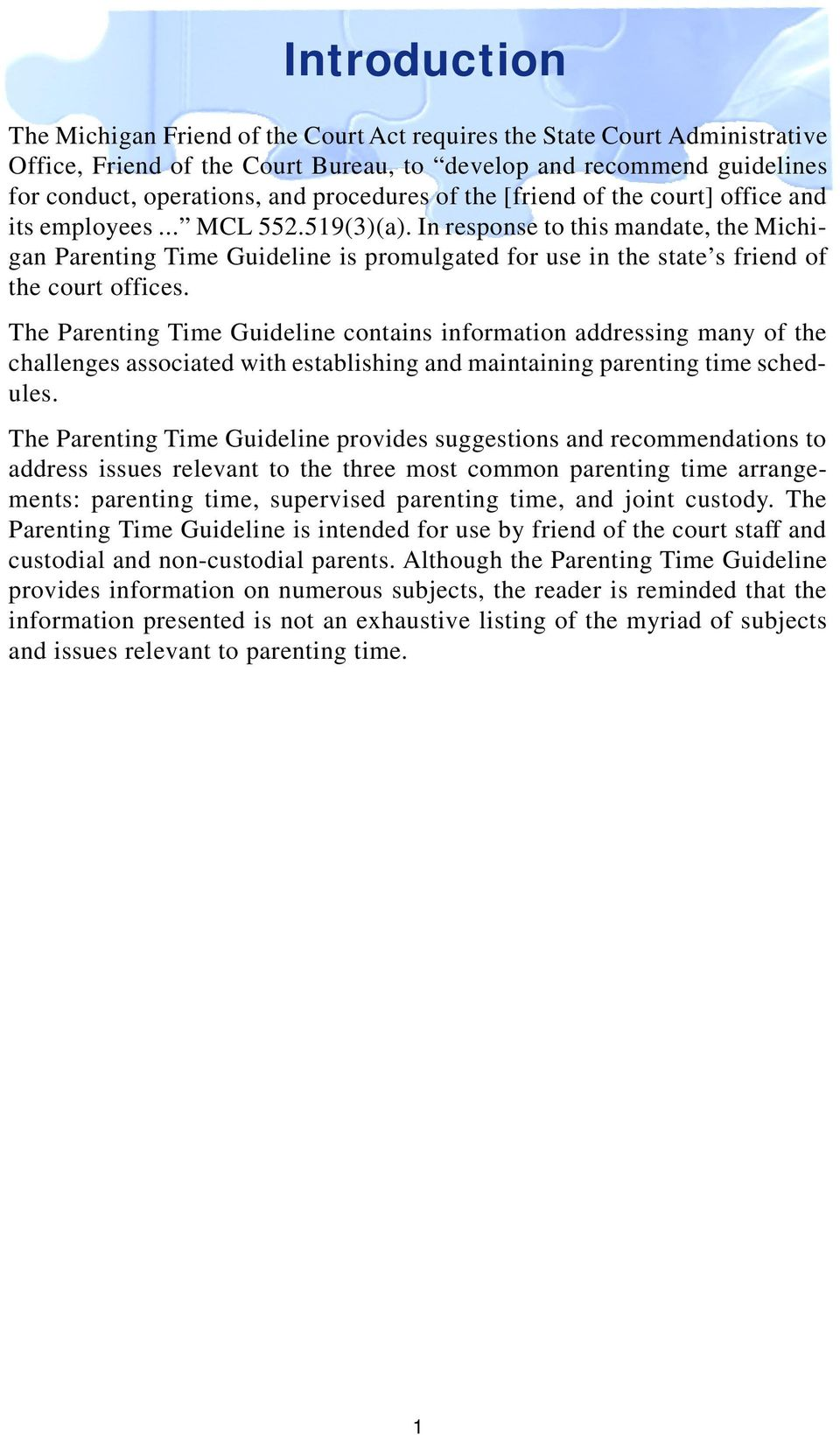 In response to this mandate, the Michigan Parenting Time Guideline is promulgated for use in the state s friend of the court offices.