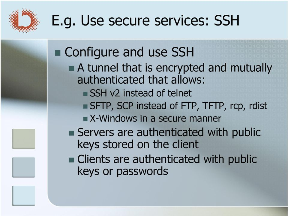 FTP, TFTP, rcp, rdist X-Windows in a secure manner Servers are authenticated with
